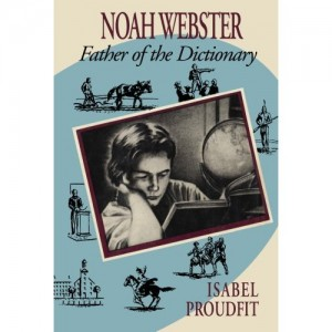 Noah Webster---Father of the Dictionary by Isabel Proudfit
