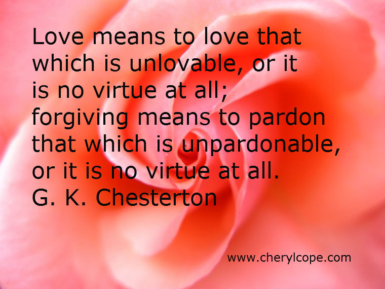 Quotes Love Quotes : Love means to love that which is unlovable, or it is no virtue at all ...
